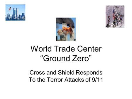 "World Trade Center ""Ground Zero"" Cross and Shield Responds To the Terror Attacks of 9/11."