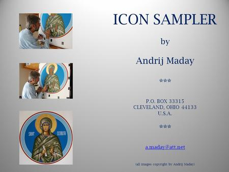 ICON SAMPLER by Andrij Maday *** P.O. BOX 33315 CLEVELAND, OHIO 44133 U.S.A. *** (all images copyright by Andrij Maday)