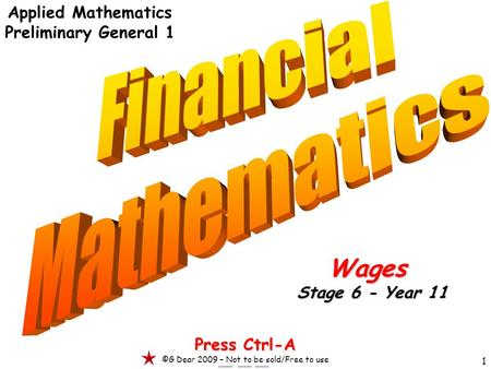 1 Applied Mathematics Preliminary General 1 Press Ctrl-A ©G Dear 2009 – Not to be sold/Free to use Wages Stage 6 - Year 11.