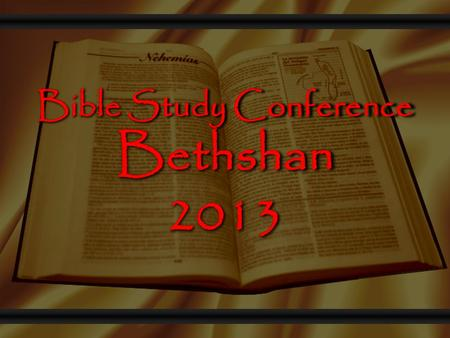 1 Bethshan Bible Study Conference 2013. 2 Let us behave decently as in the daytime, not in carousing and drunkenness, not in sexual immorality and debauchery,