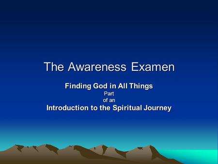 The Awareness Examen Finding God in All Things Part of an Introduction to the Spiritual Journey.