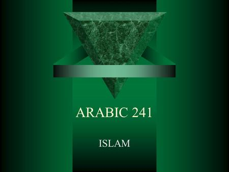 ARABIC 241 ISLAM. Why study Islam?  All Muslims share the same essential beliefs, values, and God-centered approach to the world. They look to the Qur'an,