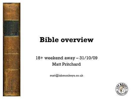 Bible overview 18+ weekend away – 31/10/09 Matt Pritchard