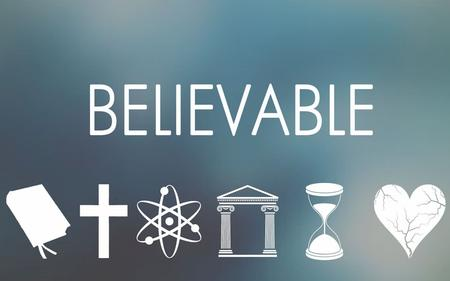 BELIEVABLE A WRITTEN FAITH: SCRIPTURE A PERSONAL FAITH: CHRIST.