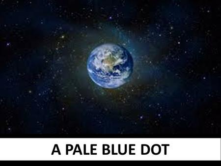 A PALE BLUE DOT. Click image below to watch video on YouTube.