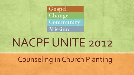 "NACPF UNITE 2012 Counseling in Church Planting. What is Biblical Counseling? ▪ Affirmations and Denials of Biblical Counseling by David Powlison ▪ ""Helping."