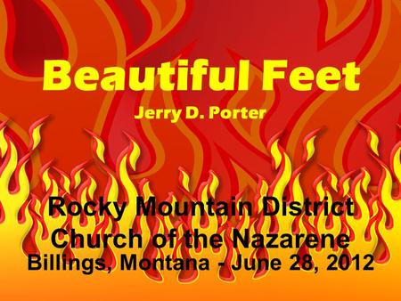 Beautiful Feet Jerry D. Porter Rocky Mountain District Church of the Nazarene Billings, Montana - June 28, 2012.