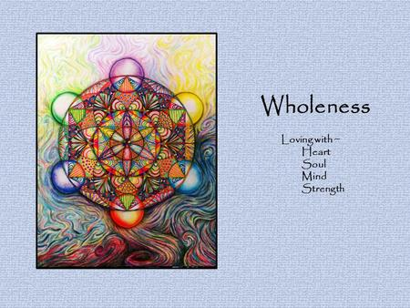 Wholeness Loving with ~ Heart Soul Mind Strength.