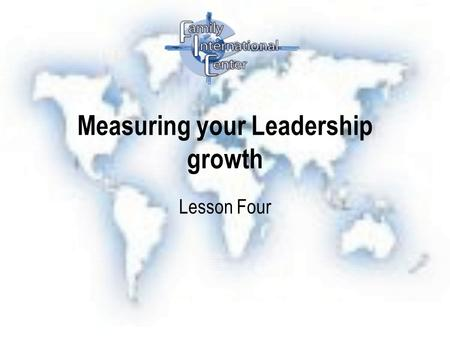 Measuring your Leadership growth Lesson Four. Qualities of Effective Leaders the Seven C's 1.Character 1.Personal Identity 2.Emotional Security 3.Ethics.