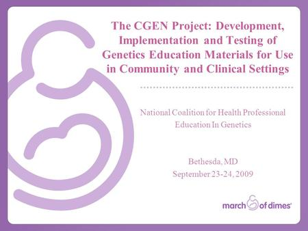 The CGEN Project: Development, Implementation and Testing of Genetics Education Materials for Use in Community and Clinical Settings National Coalition.