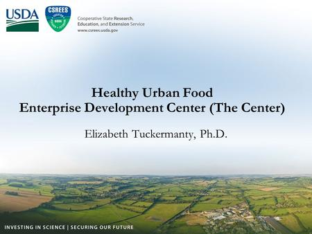 Healthy Urban Food Enterprise Development Center (The Center) Elizabeth Tuckermanty, Ph.D.