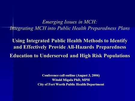Emerging Issues in MCH: Integrating MCH into Public Health Preparedness Plans Using Integrated Public Health Methods to Identify and Effectively Provide.