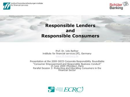 Institut finanzdienstleistungen institute for financial services Responsible Lenders and Responsible Consumers Prof. Dr. Udo Reifner institute for financial.