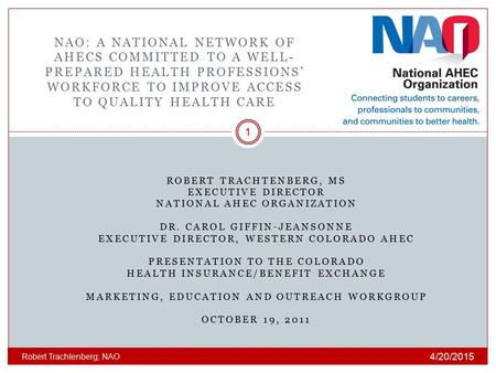 NAO: a national network of ahecs committed to a well-prepared health professions' workforce to improve access to quality health care Robert Trachtenberg,