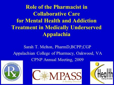 Role of the Pharmacist in Collaborative Care for Mental Health and Addiction Treatment in Medically Underserved Appalachia Sarah T. Melton, PharmD,BCPP,CGP.