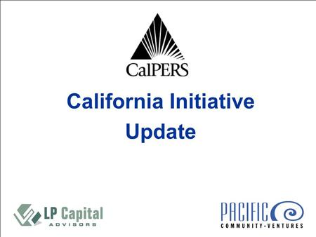 California Initiative Update. 2 Mission Statement The California Initiative will invest in traditionally underserved markets primarily, but not exclusively,