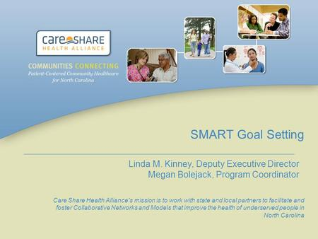 SMART Goal Setting Care Share Health Alliance's mission is to work with state and local partners to facilitate and foster Collaborative Networks and Models.