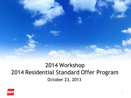 1 2014 Workshop 2014 Residential Standard Offer Program October 23, 2013.