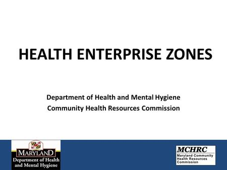 HEALTH ENTERPRISE ZONES Department of Health and Mental Hygiene Community Health Resources Commission.