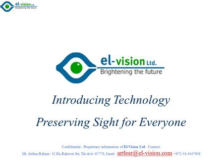 Confidential - Proprietary information of El-Vision Ltd. Contact: Mr. Arthur Rabner: 42 Ha-Rakevet Str, Tel-Aviv 67770, Israel. +972-54-4447948.