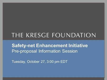 Safety-net Enhancement InitiativeOctober 27, 2009 SNE I Tuesday 10/27/09, 3pm EDT P-r??? Information Session www.kresge.org Safety-net Enhancement Initiative.