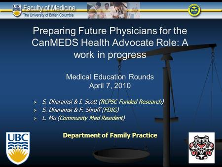 Preparing Future Physicians for the CanMEDS Health Advocate Role: A work in progress Medical Education Rounds April 7, 2010  S. Dharamsi & I. Scott ()