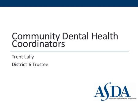 Community Dental Health Coordinators Trent Lally District 6 Trustee.