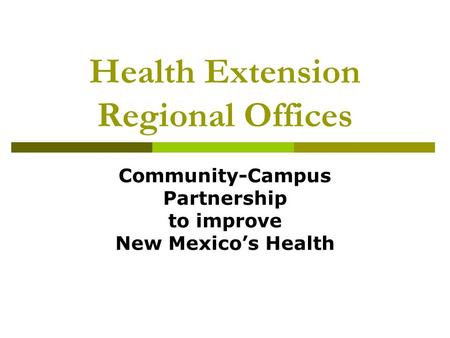 Health Extension Regional Offices Community-Campus Partnership to improve New Mexico's Health.