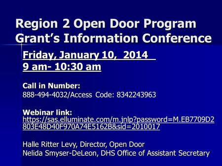 Region 2 Open Door Program Grant's Information Conference Friday, January 10, 2014 9 am- 10:30 am Call in Number: 888-494-4032/Access Code: 8342243963.