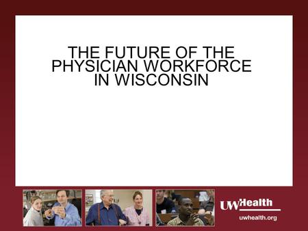 THE FUTURE OF THE PHYSICIAN WORKFORCE IN WISCONSIN.