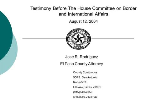 Testimony Before The House Committee on Border and International Affairs August 12, 2004 José R. Rodríguez El Paso County Attorney County Courthouse 500.