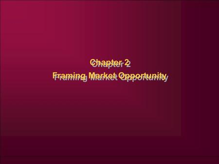 Chapter 2 Framing Market Opportunity. ZOP-MKX-BookChap2-7-10-00-RM Confidential 2 Exhibit 2-1: Framework for Diagnosing Market Opportunity Seed Opportunity.