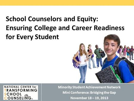 © 2011 THE EDUCATION TRUST National Center for Transforming School Counseling Minority Student Achievement Network Mini Conference: Bridging the Gap November.