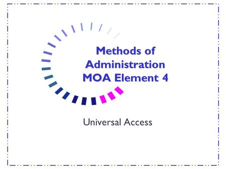Methods of Administration MOA Element 4 Universal Access.