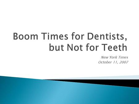 Boom Times for Dentists, but Not for Teeth New York Times October 11, 2007.