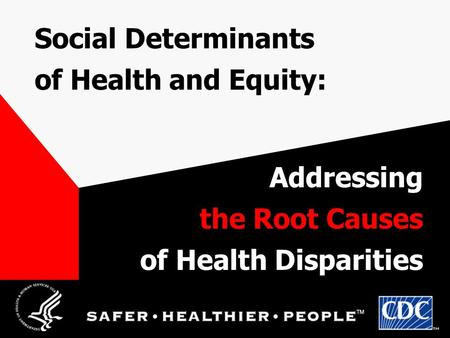 Social Determinants of Health and Equity: Addressing the Root Causes of Health Disparities.