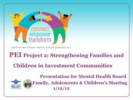 1 PEI Project 2: Strengthening Families and Children in Investment Communities Presentation for Mental Health Board Family, Adolescents & Children's Meeting.