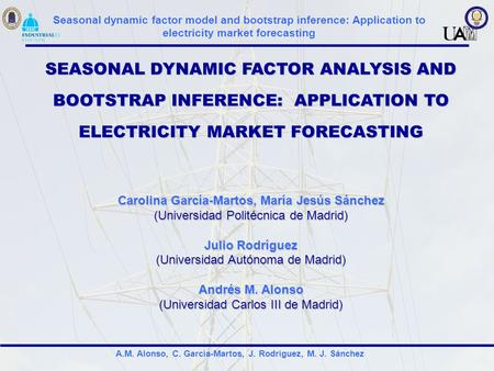 A.M. Alonso, C. García-Martos, J. Rodríguez, M. J. Sánchez Seasonal dynamic factor model and bootstrap inference: Application to electricity market forecasting.