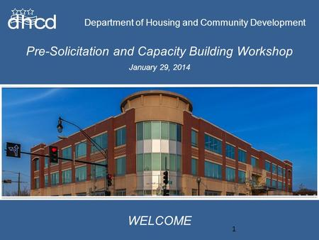 Department of Housing and Community Development Pre-Solicitation and Capacity Building Workshop Department of Housing and Community Development WELCOME.