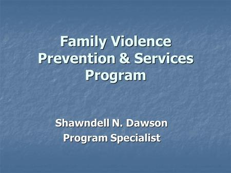 Family Violence Prevention & Services Program Shawndell N. Dawson Program Specialist.