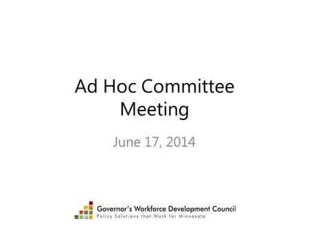 Ad Hoc Committee Meeting June 17, 2014. Meeting Topics State WIB Examples Brookings Update WIA Reauthorization.