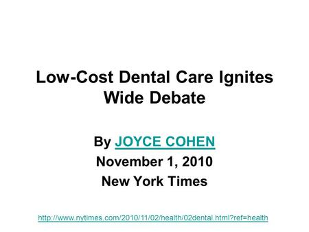Low-Cost Dental Care Ignites Wide Debate By JOYCE COHENJOYCE COHEN November 1, 2010 New York Times