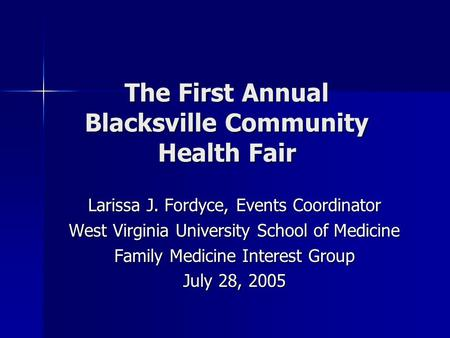 The First Annual Blacksville Community Health Fair Larissa J. Fordyce, Events Coordinator West Virginia University School of Medicine Family Medicine Interest.