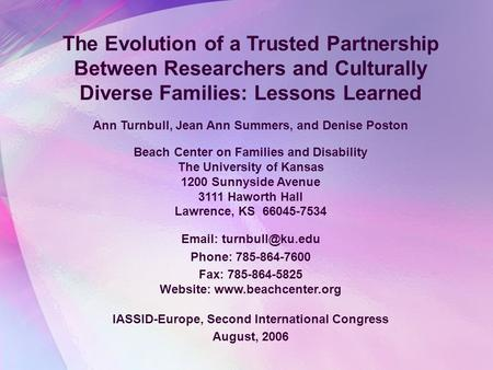 The Evolution of a Trusted Partnership Between Researchers and Culturally Diverse Families: Lessons Learned Ann Turnbull, Jean Ann Summers, and Denise.