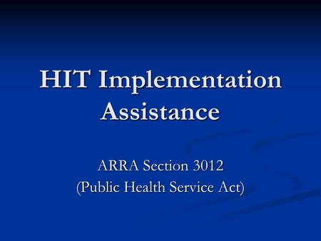 HIT Implementation Assistance ARRA Section 3012 (Public Health Service Act)