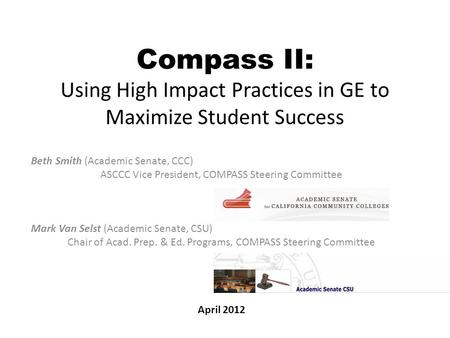 Compass II: Using High Impact Practices in GE to Maximize Student Success Beth Smith (Academic Senate, CCC) ASCCC Vice President, COMPASS Steering Committee.