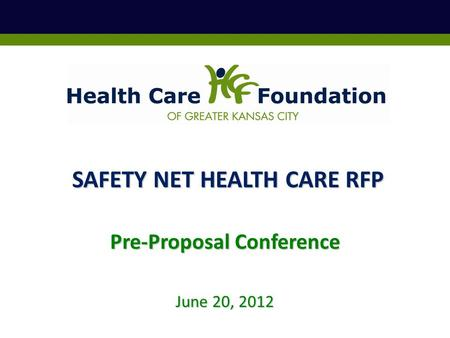 June 20, 2012 Pre-Proposal Conference SAFETY NET HEALTH CARE RFP.