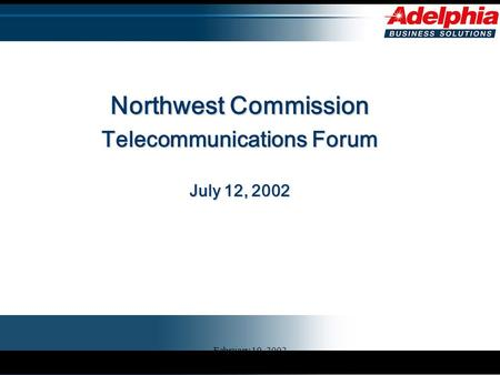 February 19, 2002 Northwest Commission Telecommunications Forum July 12, 2002.