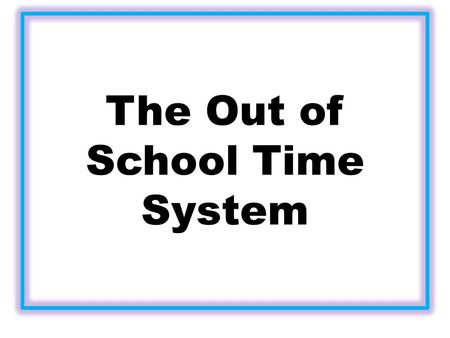 The Out of School Time System. CBASS-City of Racine Partnership Purpose: Advise on the development of a comprehensive out-of-school time strategy that.