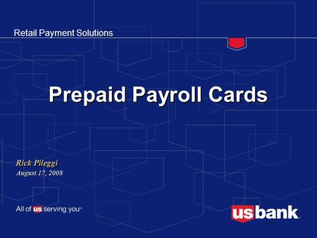 Retail Payment Solutions Prepaid Payroll Cards Rick Pileggi August 17, 2008.